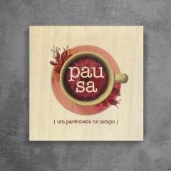 Quadro de Madeira Serigrafado - Pausa
